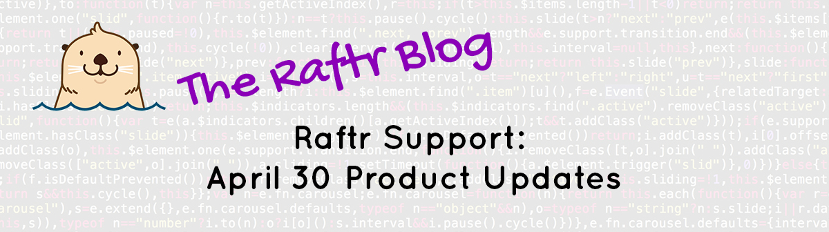 Raftr Support: April 30 Product Updates