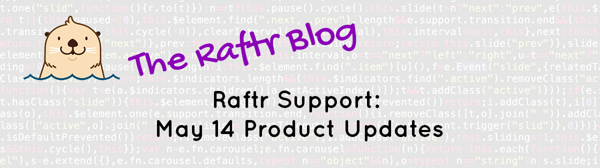 Raftr Support: May 14 Product Updates