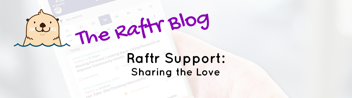 Raftr Support: Sharing the Love