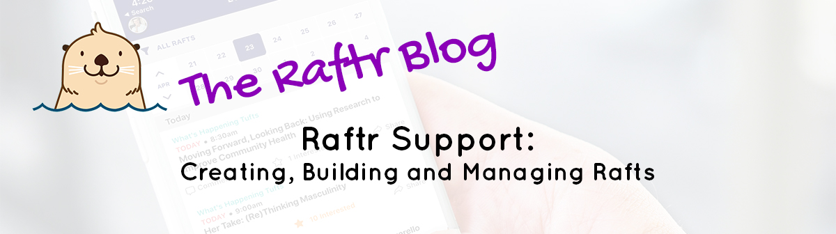 Raftr Support: Creating, Building and Managing Rafts