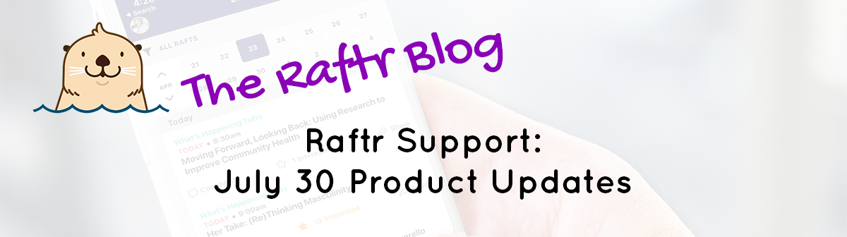 Raftr Support: July 30 Product Updates
