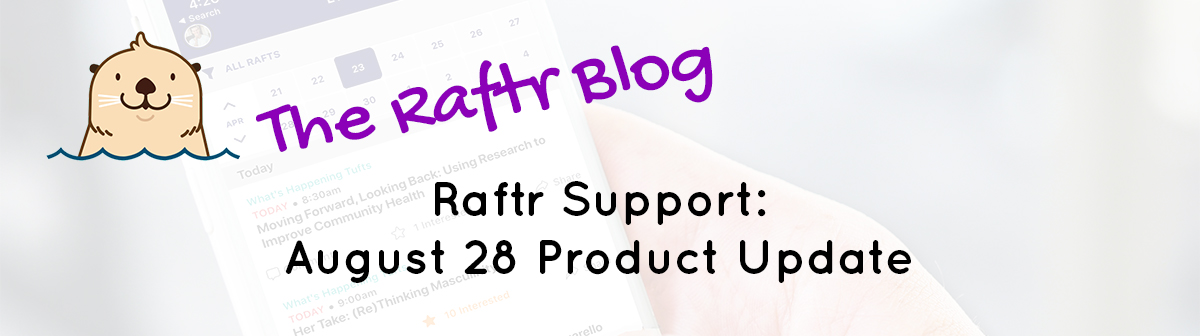 Raftr Support: August 28 Product Updates