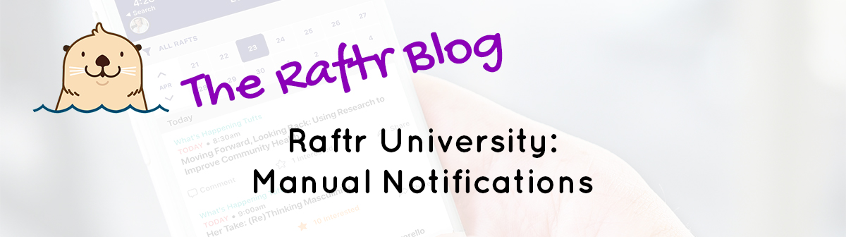 Raftr University: Manual Notifications