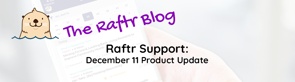 Raftr Support: December 11 Product Updates